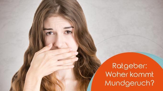 Ratgeber: Woher Kommt Mundgeruch?